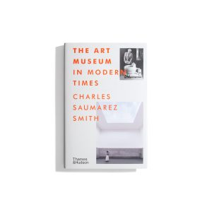 The Art Museum in Modern Times - Charles Saumarez Smith