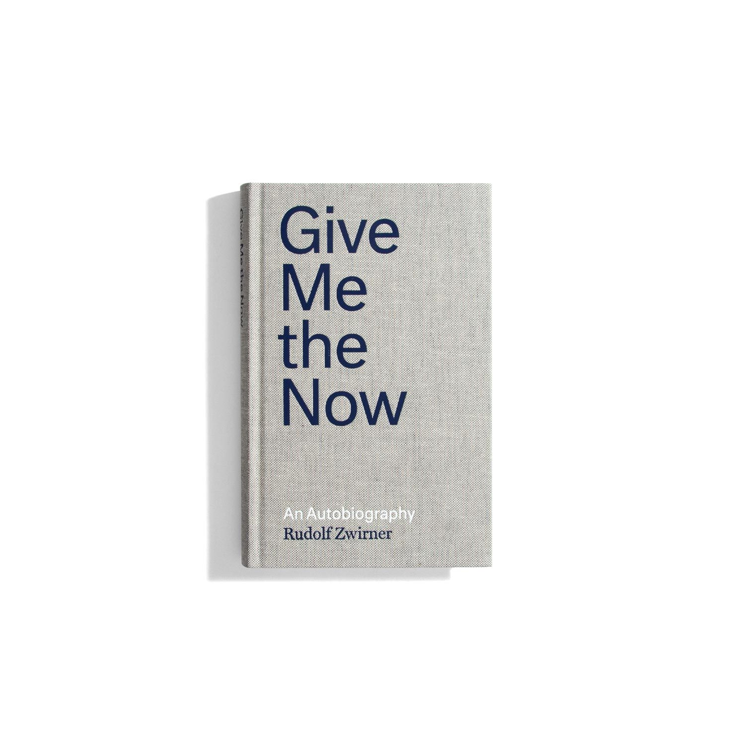 Give Me The Now: an Autobiography - Rudolf Zwirner