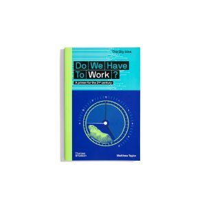 Do we have to work? Matthew Taylor - A primer for the 21st century (The Big Idea)