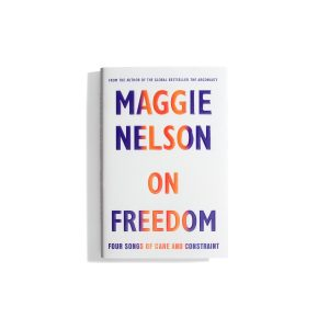 On Freedom - Maggie Nelson